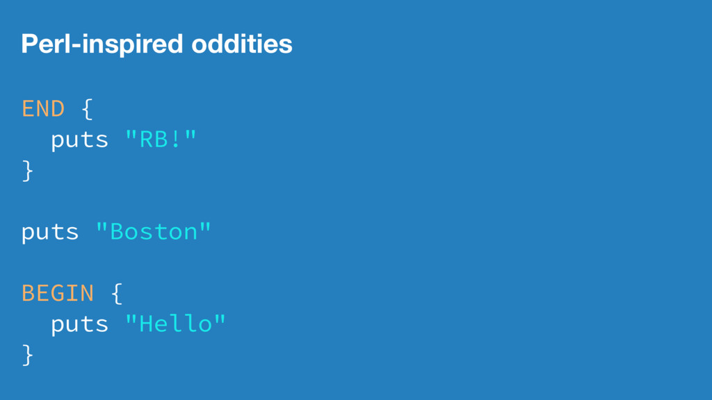 """Perl-inspired oddities END { puts """"RB!"""" } puts ..."""