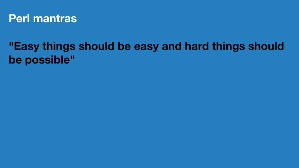"""Perl mantras """"Easy things should be easy and ha..."""