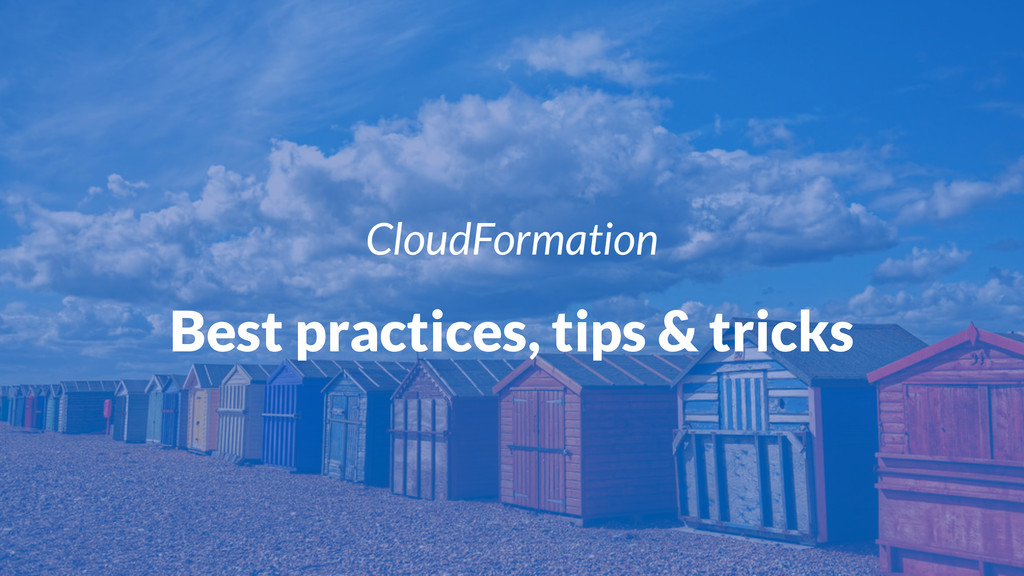 CloudFormation Best practices, tips & tricks