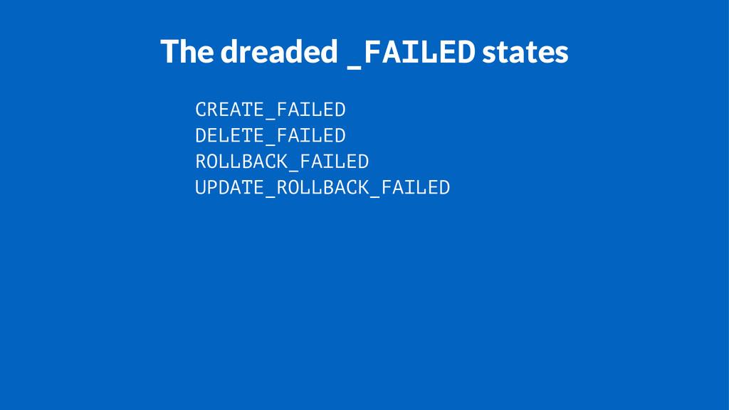 The dreaded _FAILED states CREATE_FAILED DELETE...