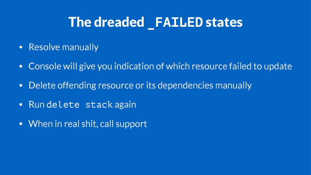 The dreaded _FAILED states • Resolve manually •...