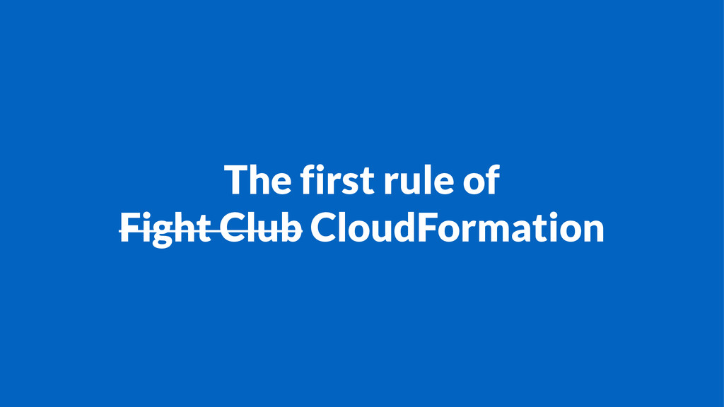 The first rule of Fight Club CloudFormation