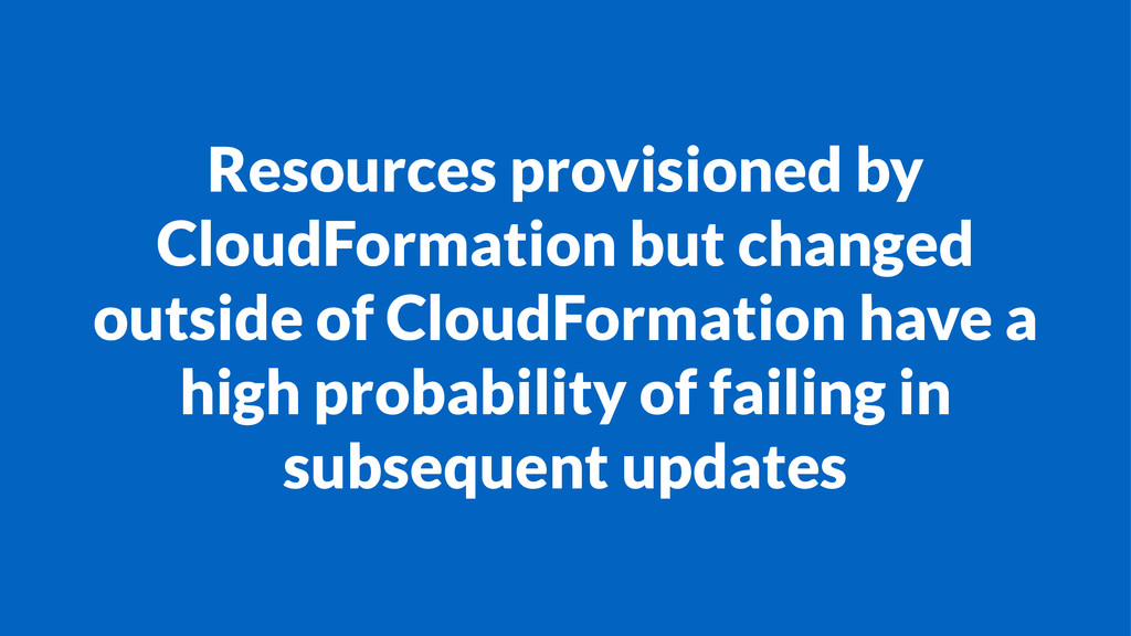 Resources provisioned by CloudFormation but cha...