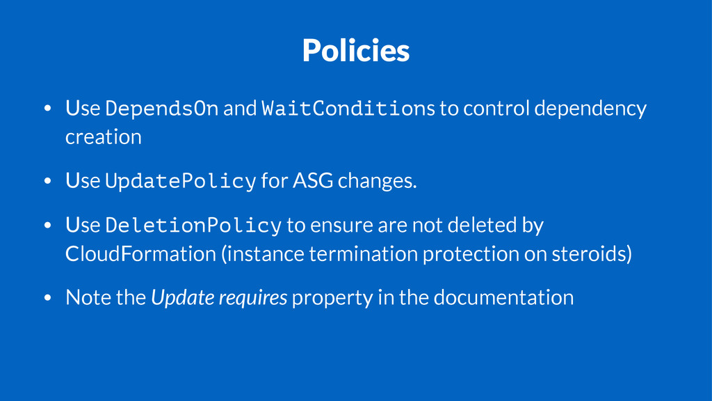 Policies • Use DependsOn and WaitConditions to ...