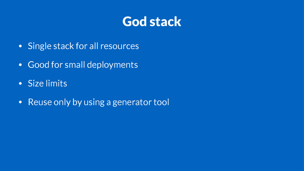 God stack • Single stack for all resources • Go...