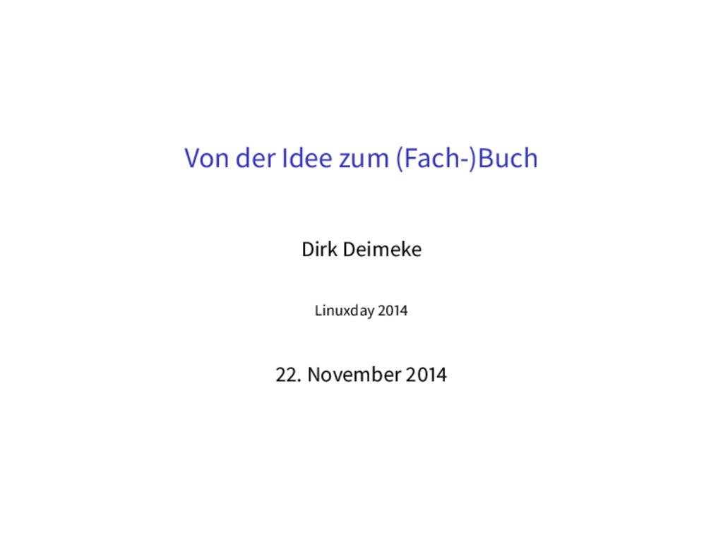 Von der Idee zum (Fach-)Buch Dirk Deimeke Linux...