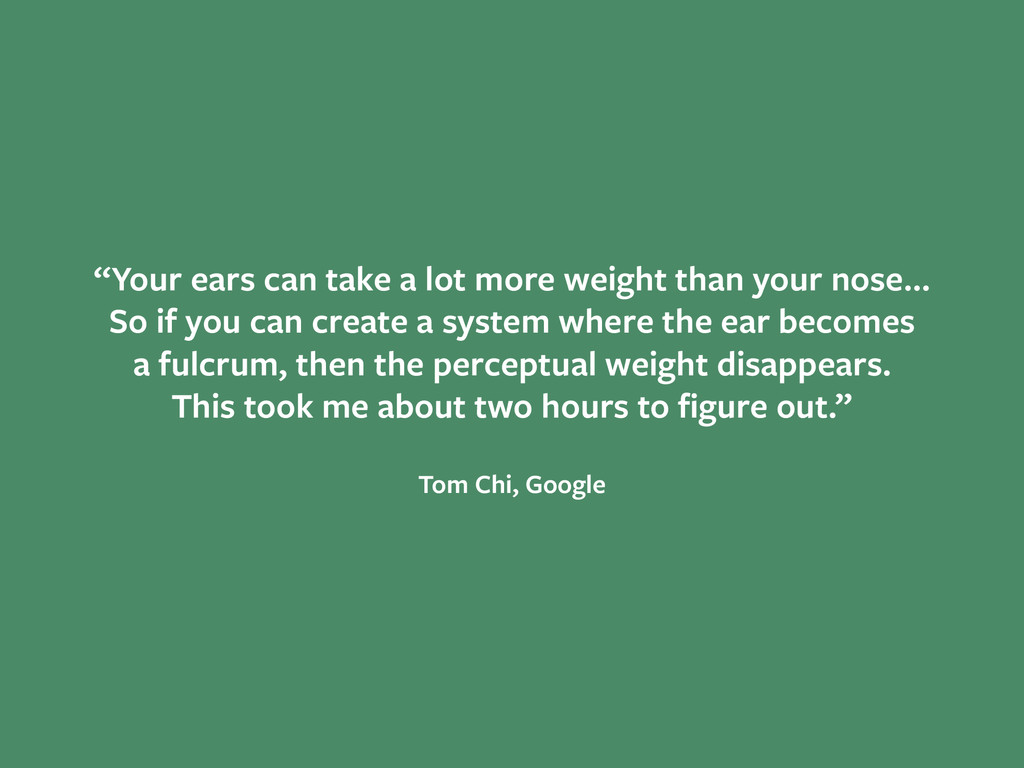"""Your ears can take a lot more weight than your..."