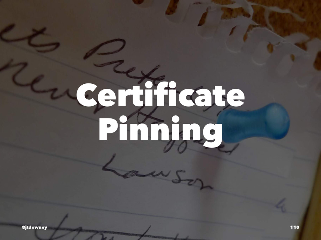 Certificate Pinning @jtdowney 110