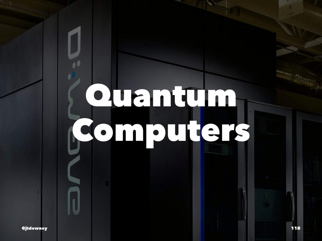 Quantum Computers @jtdowney 118