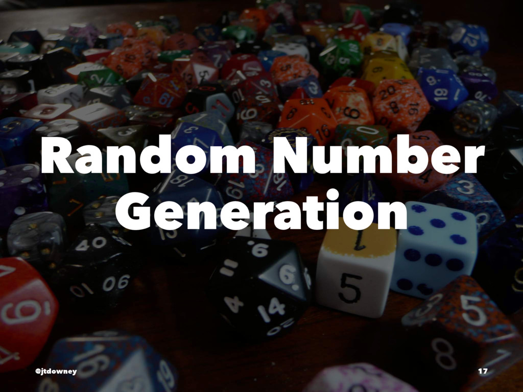 Random Number Generation @jtdowney 17