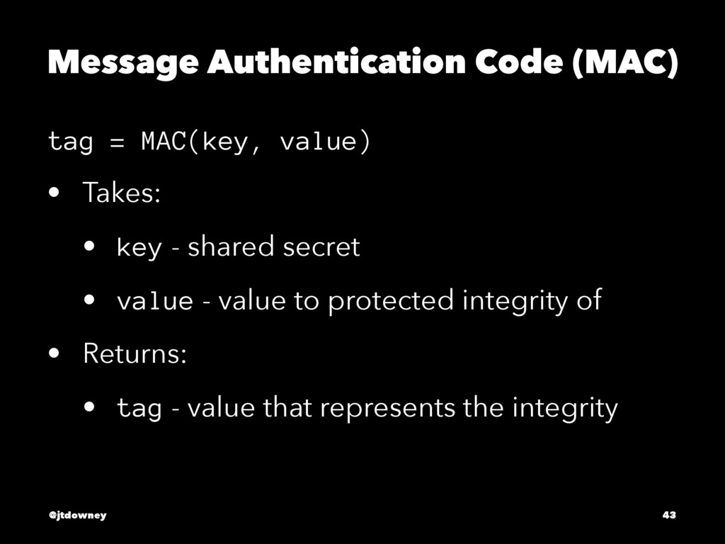 Message Authentication Code (MAC) tag = MAC(key...