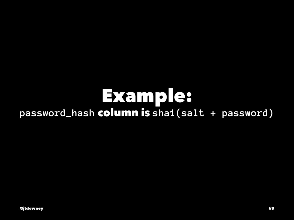 Example: password_hash column is sha1(salt + pa...