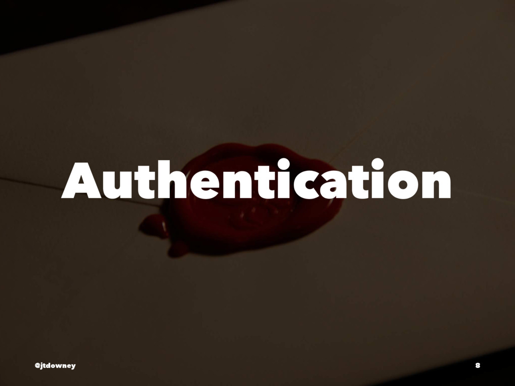 Authentication @jtdowney 8