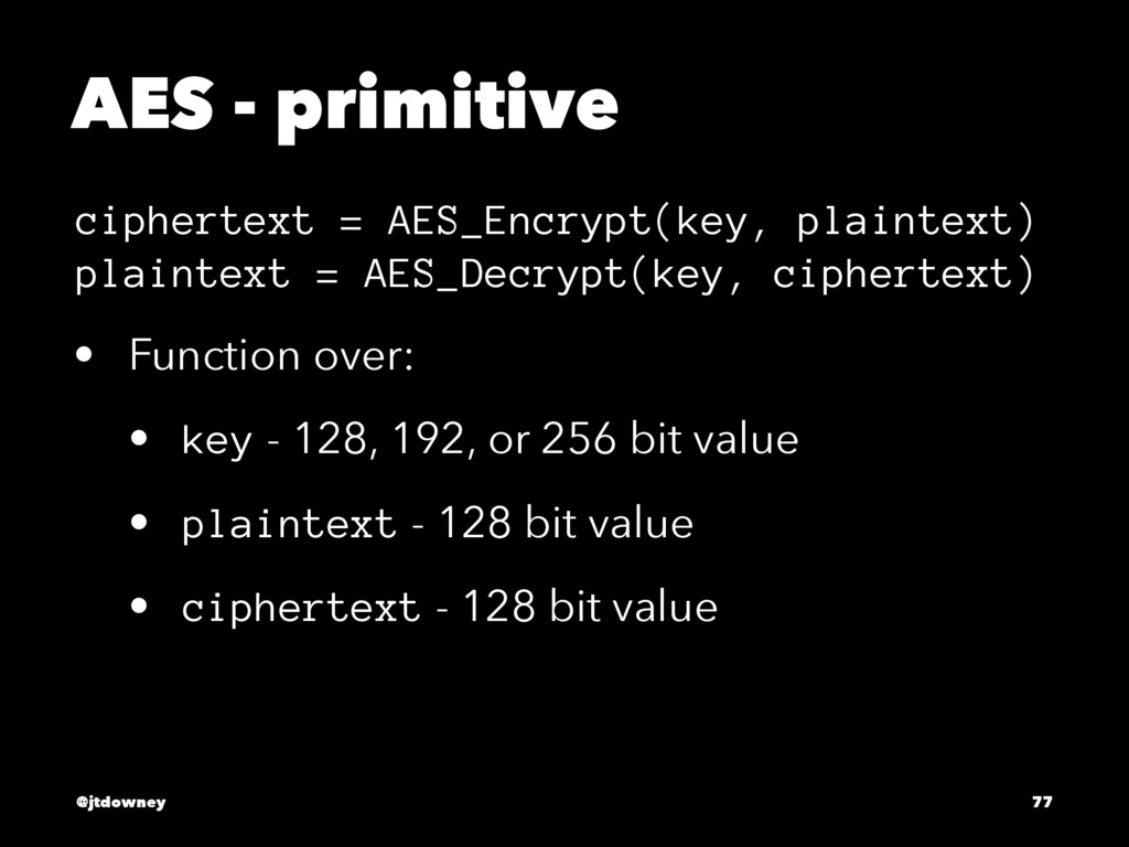 AES - primitive ciphertext = AES_Encrypt(key, p...