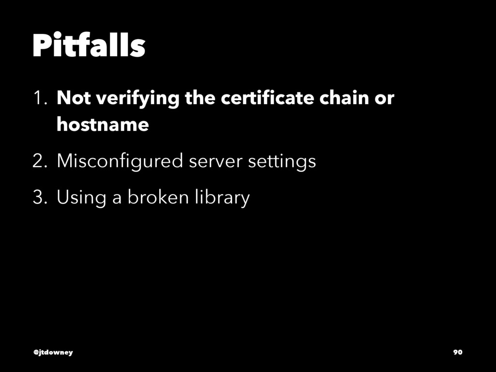 Pitfalls 1. Not verifying the certificate chain ...
