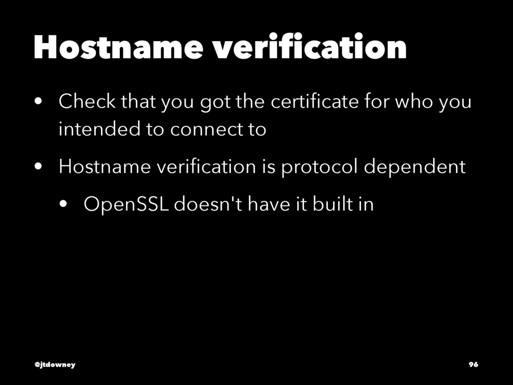 Hostname verification • Check that you got the c...