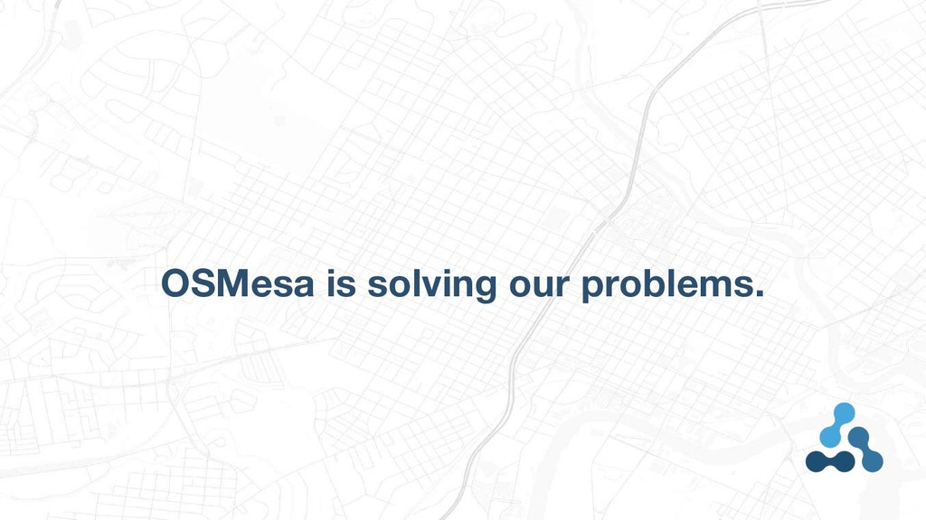 OSMesa is solving our problems.