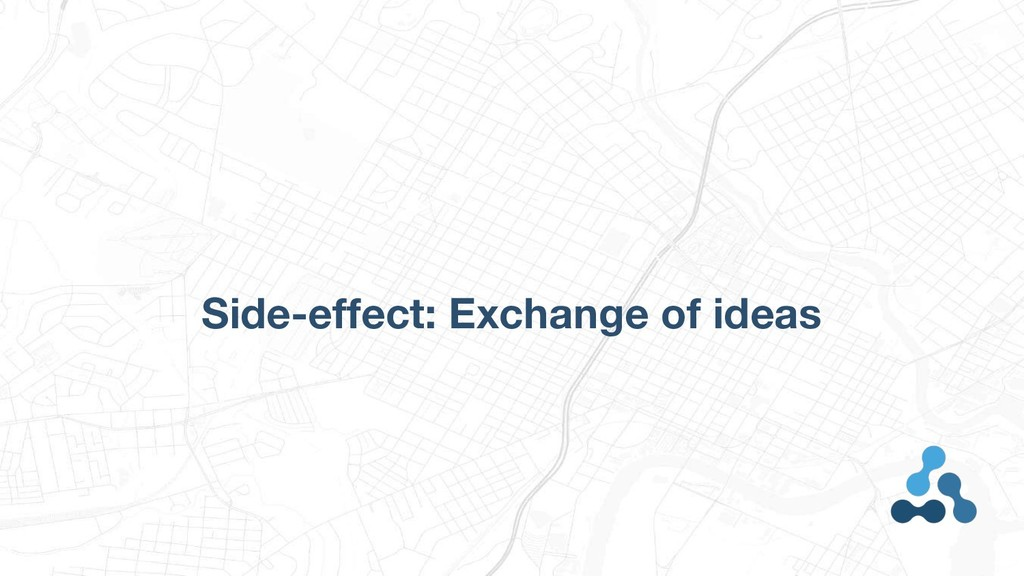 Side-effect: Exchange of ideas