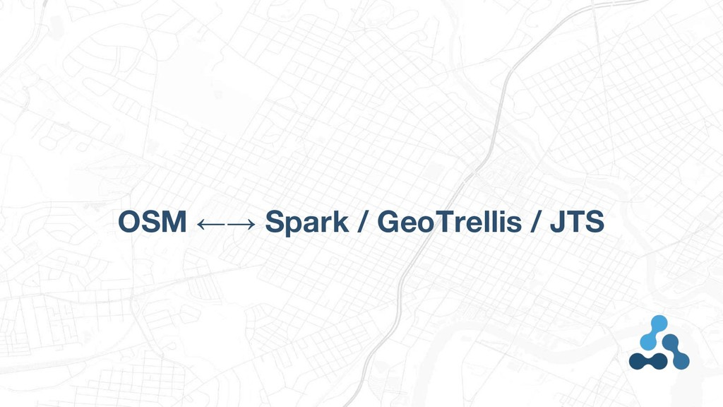 OSM ←→ Spark / GeoTrellis / JTS