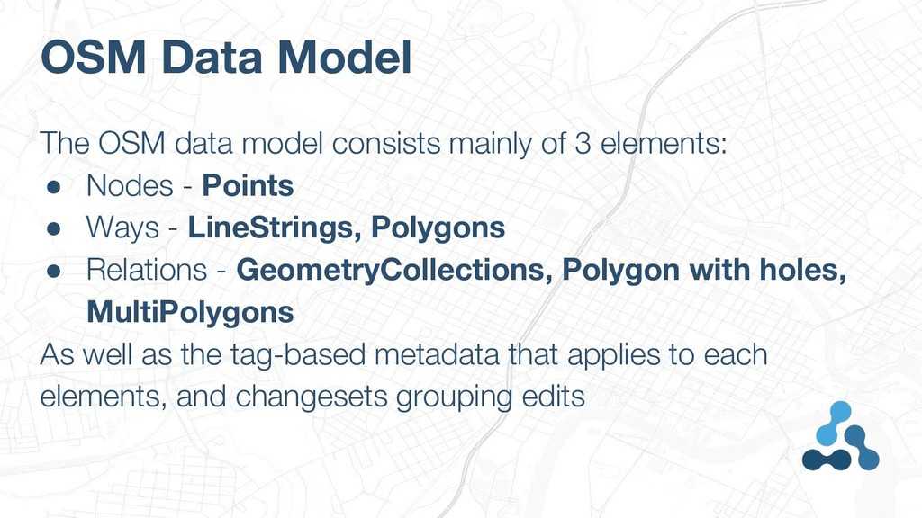 OSM Data Model The OSM data model consists main...