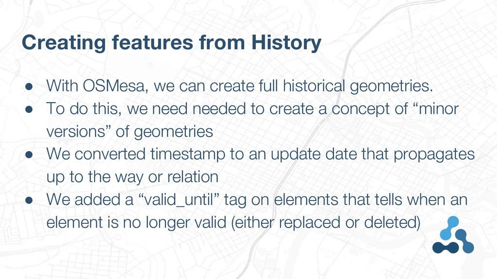● With OSMesa, we can create full historical ge...