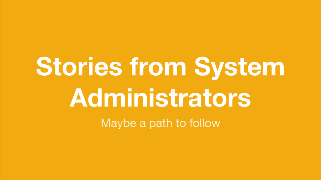 Stories from System Administrators Maybe a path...