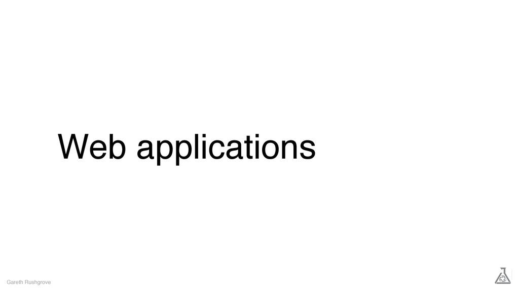 Web applications Gareth Rushgrove