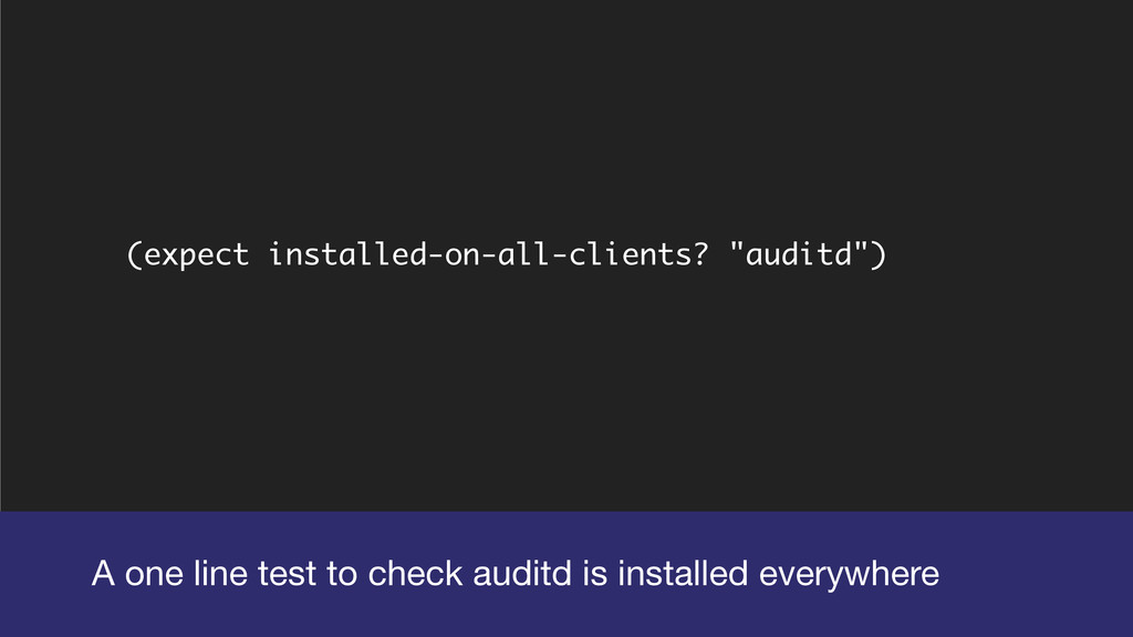 """(expect installed-on-all-clients? """"auditd"""") A o..."""