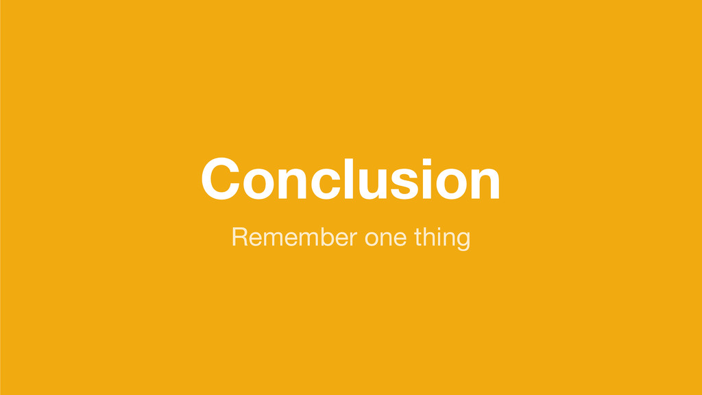 Conclusion Remember one thing