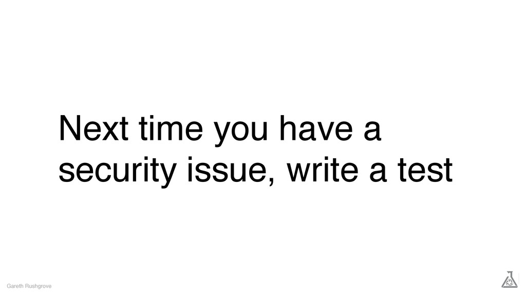Next time you have a security issue, write a te...