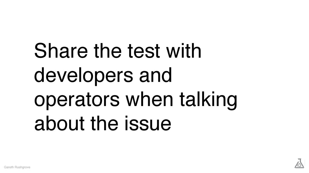 Share the test with developers and operators wh...