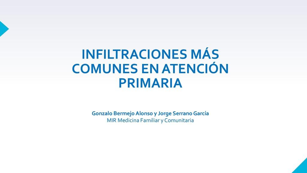 INFILTRACIONES MÁS COMUNES EN ATENCIÓN PRIMARIA...