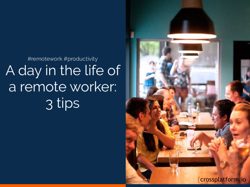 A day in the life of a remote worker: 3 tips cr...