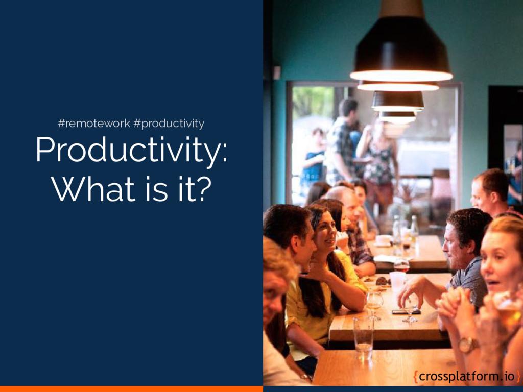 Productivity: What is it? crossplatform.io #rem...