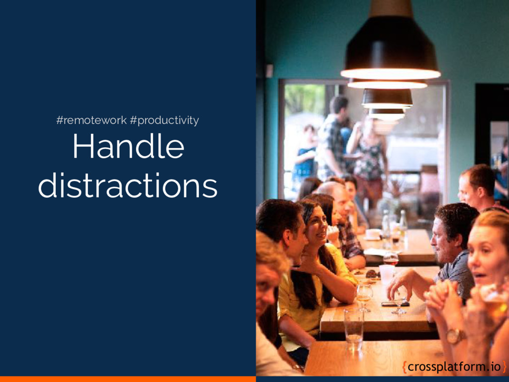 Handle distractions crossplatform.io #remotewor...