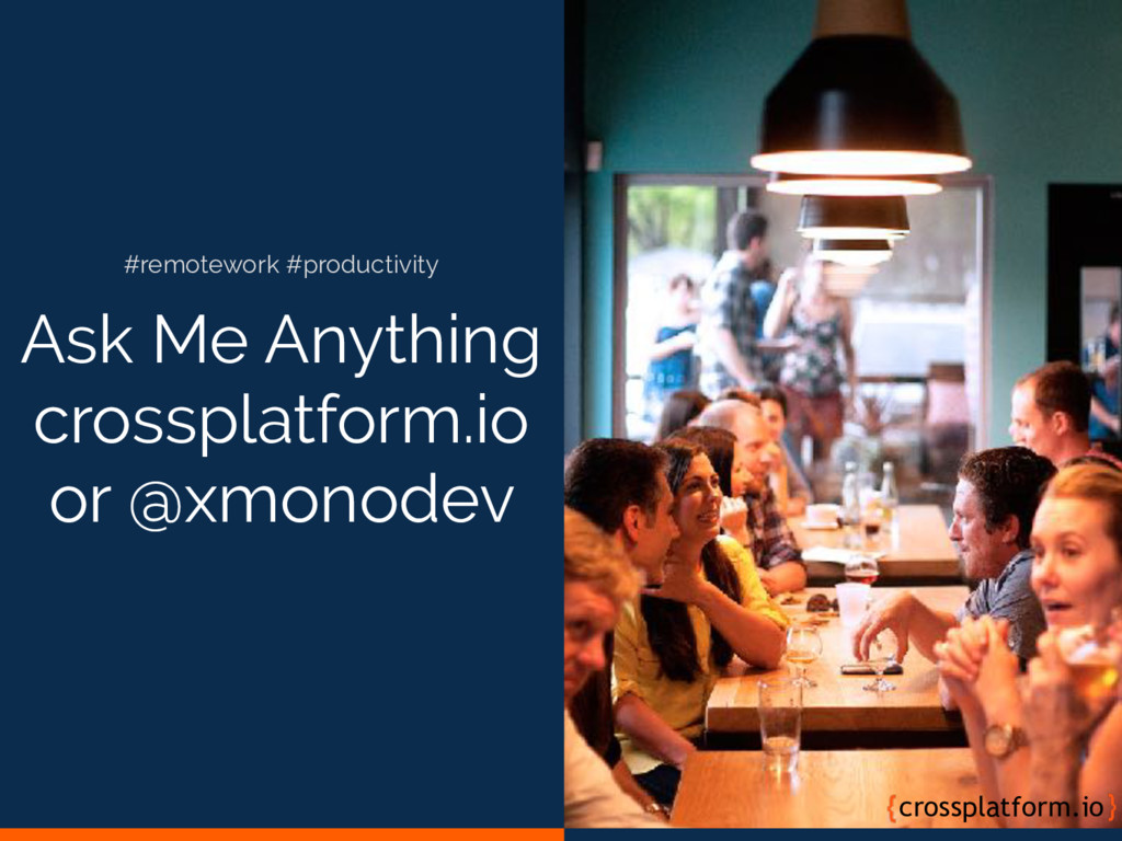 Ask Me Anything crossplatform.io or @xmonodev c...