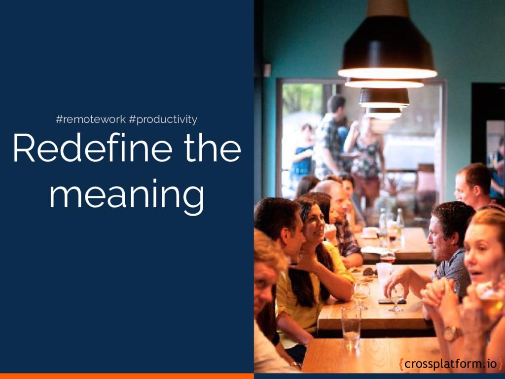 Redefine the meaning crossplatform.io #remotewo...