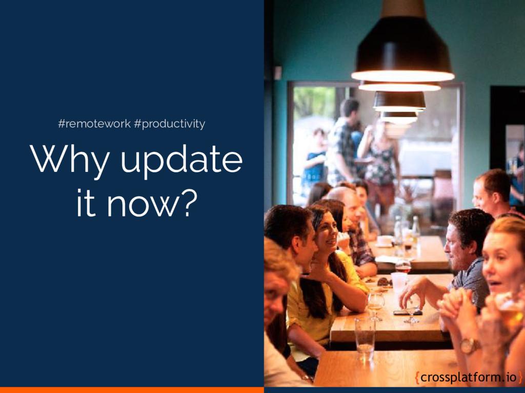 Why update it now? crossplatform.io #remotework...