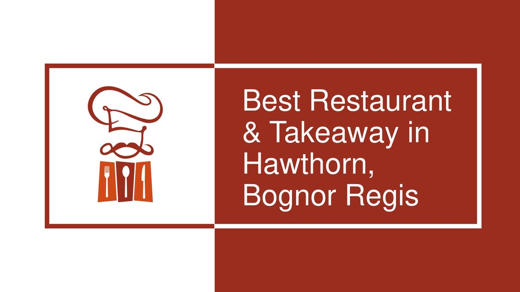 Best Restaurant & Takeaway in Hawthorn, Bognor ...