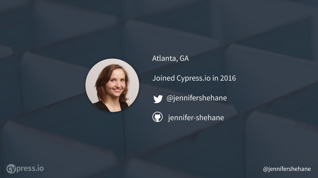 @jennifershehane Atlanta, GA Joined Cypress.io ...