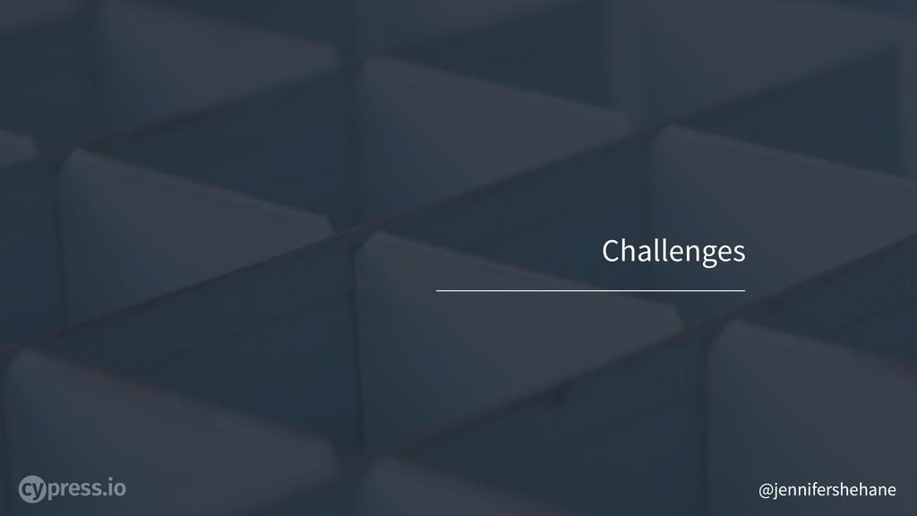 @jennifershehane Challenges