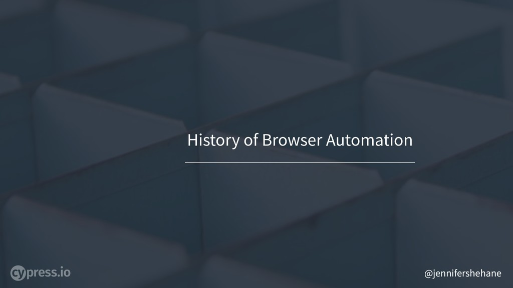 @jennifershehane History of Browser Automation