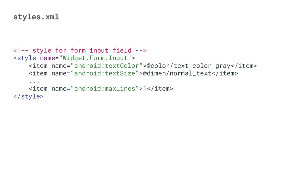 styles.xml <!-- style for form input field --> ...