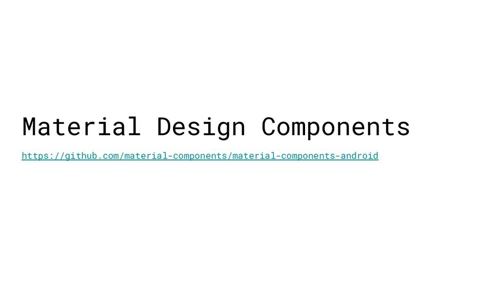 Material Design Components https://github.com/m...