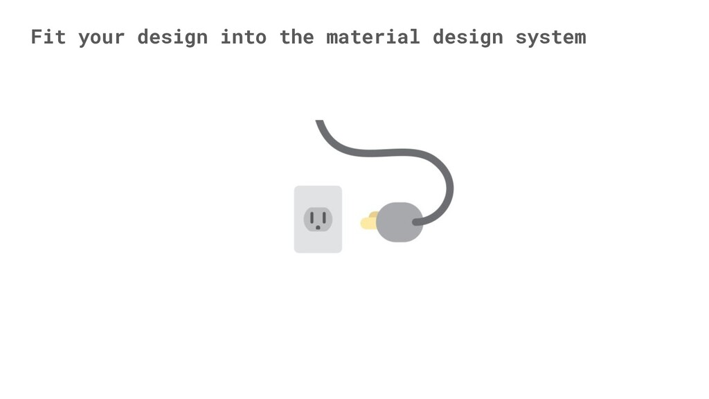 Fit your design into the material design system