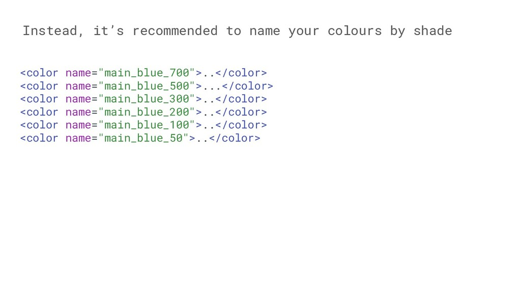 Instead, it's recommended to name your colours ...