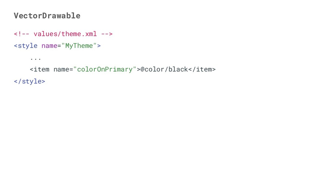 VectorDrawable <!-- values/theme.xml --> <style...