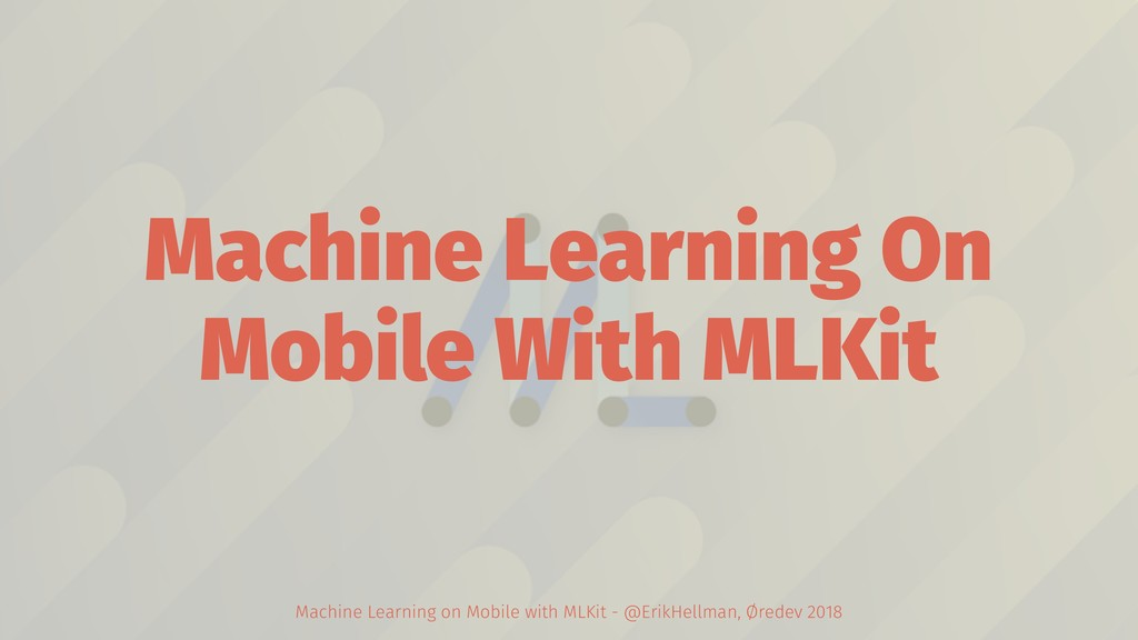 Machine Learning On Mobile With MLKit Machine L...