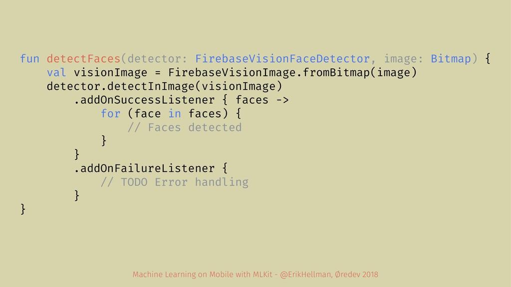fun detectFaces(detector: FirebaseVisionFaceDet...