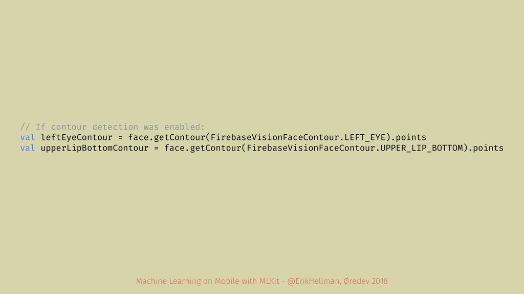// If contour detection was enabled: val leftEy...